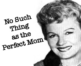No Such Thing As A Perfect Mom?